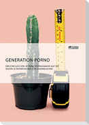 Generation Porno. Der Einfluss von Internetpornografie auf die sexuelle Entwicklung von Jugendlichen