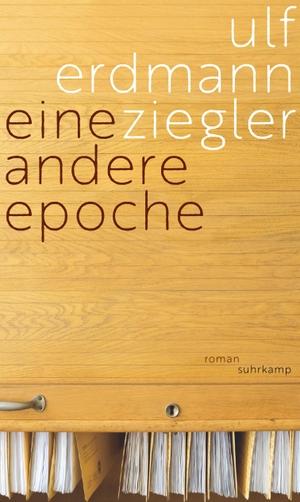 Ziegler, Ulf Erdmann. Eine andere Epoche - Roman. Suhrkamp Verlag AG, 2021.