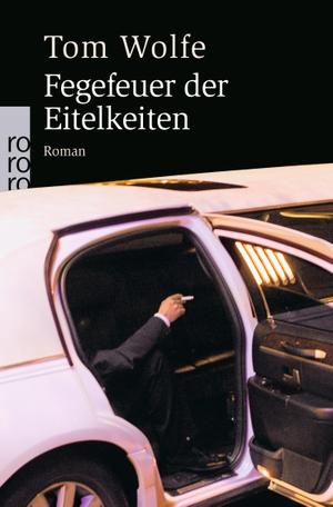 Tom Wolfe / Benjamin Schwarz. Fegefeuer der Eitelkeiten. ROWOHLT Taschenbuch, 2005.