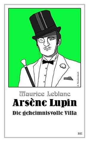 Leblanc, Maurice. Arsène Lupin - Die geheimnisvolle Villa. Belle Epoque Verlag, 2021.