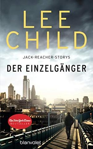 Lee Child / Wulf Bergner. Der Einzelgänger - 12 Jack-Reacher-Storys - erstmals auf Deutsch. Blanvalet, 2018.