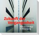Zukunft der Vergangenheit - Industriekultur in Bewegung