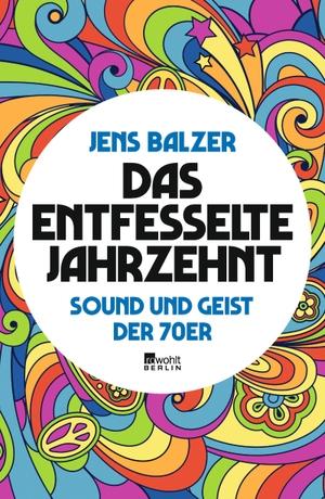 Jens Balzer. Das entfesselte Jahrzehnt - Sound und Geist der 70er. Rowohlt Berlin, 2019.