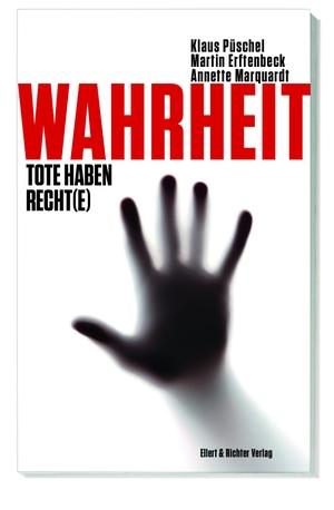 Klaus Püschel / Martin Erftenbeck / Annette Marquardt. Wahrheit - Tote haben Recht(e). Ellert & Richter, 2019.