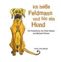 Ich heiße Feldmann und bin ein Hund