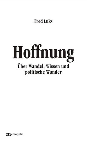 Fred Luks. Hoffnung - Über Wandel, Wissen und politische Wunder. Metropolis, 2020.
