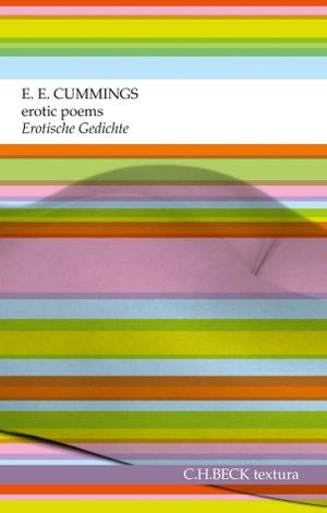 E.E. Cummings / Benjamin Stein / Lars Vollert. erotic poems. Erotische Gedichte - englisch und deutsch. C.H.Beck, 2011.