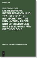 Die Rezeption, Interpretation und Transformation biblischer Motive und Mythen in der DDR-Literatur und ihre Bedeutung für die Theologie