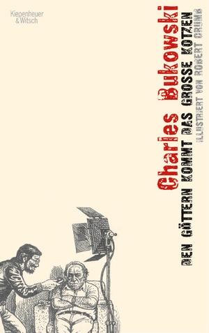 Charles Bukowski / Robert Crumb / Carl Weissner. Den Göttern kommt das große Kotzen - Illustriert von Robert Crumb. Kiepenheuer & Witsch, 2006.