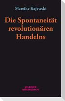 Die Spontaneität revolutionären Handelns