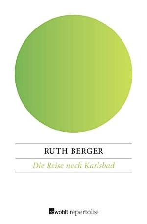 Berger, Ruth. Die Reise nach Karlsbad - Historisch
