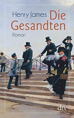 Henry James / Daniel Göske / Michael Walter. Die Gesandten - Roman. dtv Verlagsgesellschaft, 2017.