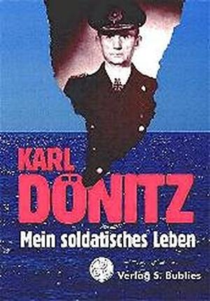 Dönitz, Karl. Mein soldatisches Leben. Bublies Si