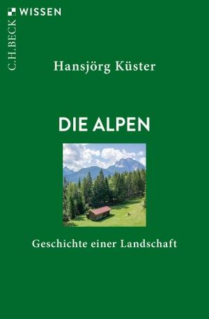 Hansjörg Küster. Die Alpen - Geschichte einer Landschaft. C.H.Beck, 2020.