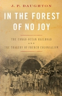 In the Forest of No Joy: The Congo-Océan Railroad and the Tragedy of French Colonialism