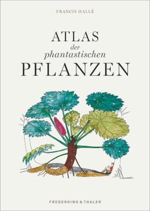 Hallé, Francis. Atlas der phantastischen Pflanzen