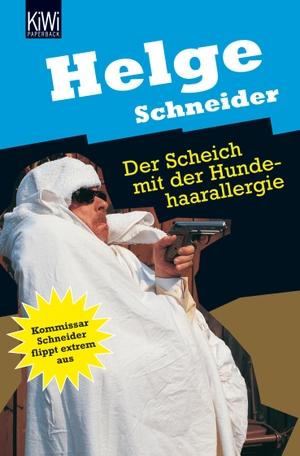 Helge Schneider. Der Scheich mit der Hundehaarallergie - Komissar Schneider flippt extrem aus. Roman. Kiepenheuer & Witsch, 2009.