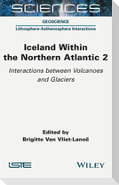 Iceland Within the Northern Atlantic, Volume 2: Interactions Between Volcanoes and Glaciers