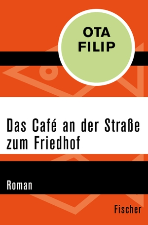 Ota Filip / Josefine Spitzer. Das Café an der Straße zum Friedhof - Roman. FISCHER Taschenbuch, 2015.