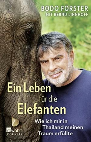 Bodo Förster / Bernd Linnhoff. Ein Leben für die Elefanten - Wie ich mir in Thailand meinen Traum erfüllte. ROWOHLT Taschenbuch, 2019.