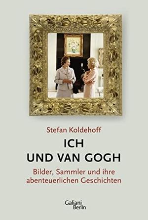 Stefan Koldehoff. Ich und Van Gogh - Bilder, Sammler und ihre abenteuerlichen Geschichten. Galiani Berlin ein Imprint von Kiepenheuer & Witsch, 2015.