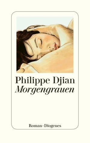 Philippe Djian / Norma Cassau. Morgengrauen. Dioge