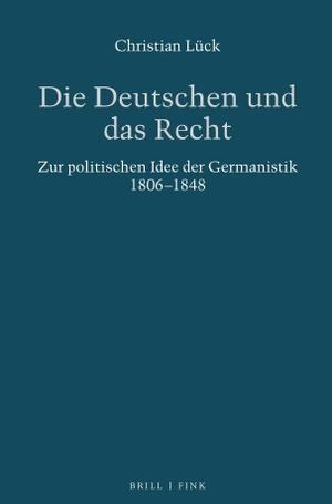 Christian Lück. Die Deutschen und das Recht - Studien zur politischen Idee der Germanistik, 1806-1814. Verlag Wilhelm Fink, 2020.