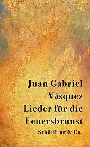 Vásquez, Juan Gabriel. Lieder für die Feuersbrun