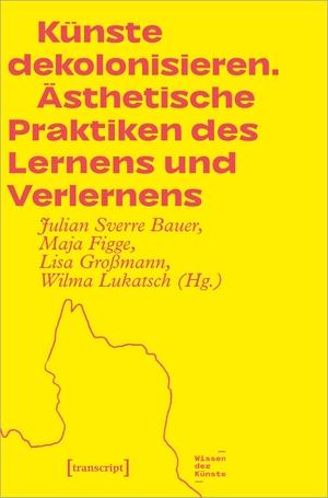 Bauer, Julian Sverre / Maja Figge et al (Hrsg.). Künste dekolonisieren - Ästhetische Praktiken des Lernens und Verlernens. Transcript Verlag, 2022.