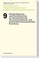 Standardisierung und Flexibilisierung als Herausforderungen der kommunikations- und publizistikwissenschaftlichen Forschung