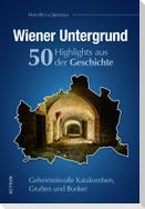Wiener Untergrund. 55 Highlights aus der Geschichte