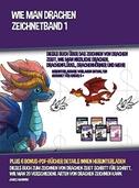 Wie Man Drachen Zeichnet - Band 1 (Dieses Buch Über Das Zeichnen Von Drachen Zeigt, Wie Man Niedliche Drachen, Drachenflügel, Drachenhörner Und Mehr Zeichnet)