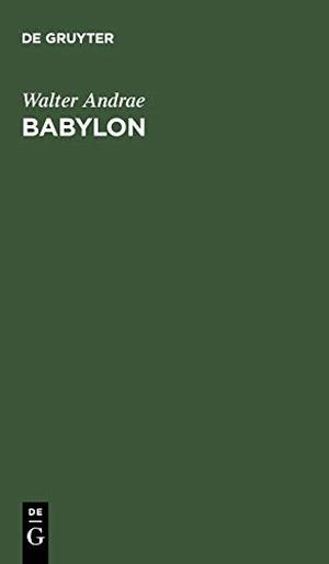 Andrae, Walter. Babylon - Die versunkene Weltstadt