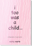 i too was a child...: a biography of oppression