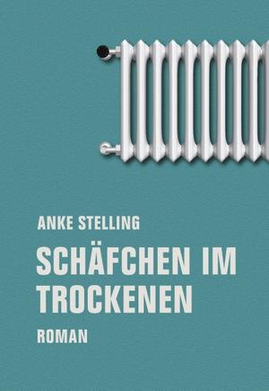 Anke Stelling. Schäfchen im Trockenen - Roman. Verbrecher, 2018.