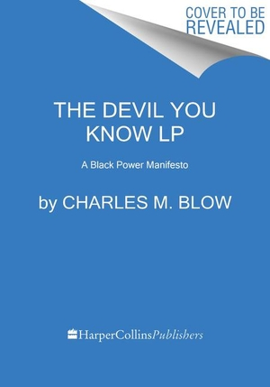 Blow, Charles M.. The Devil You Know: A Black Powe