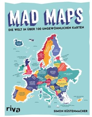 Simon Küstenmacher. Mad Maps - Die Welt in 100 ungewöhnlichen Karten. riva, 2019.