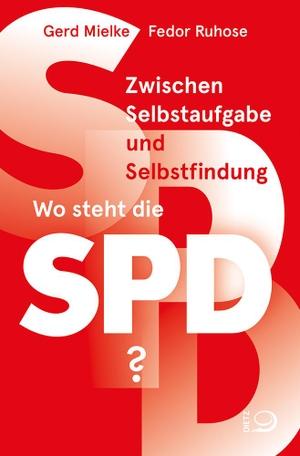 Mielke, Gerd / Fedor Ruhose. Zwischen Selbstaufgabe und Selbstfindung - Wo steht die SPD?. Dietz Verlag J.H.W. Nachf, 2021.