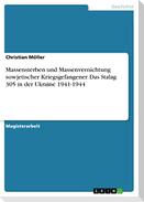 Massensterben und Massenvernichtung sowjetischer Kriegsgefangener. Das Stalag 305 in der Ukraine 1941-1944