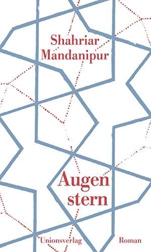 Shahriar Mandanipur / Regina Schneider. Augenstern - Roman. Unionsverlag, 2020.