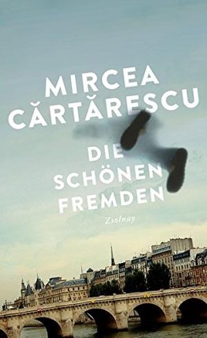 Mircea Cartarescu / Ernest Wichner. Die schönen Fremden - Erzählungen. Zsolnay, Paul, 2016.