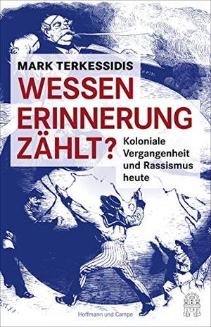 Mark Terkessidis. Wessen Erinnerung zählt? - Koloniale Vergangenheit und Rassismus heute. Hoffmann und Campe, 2019.