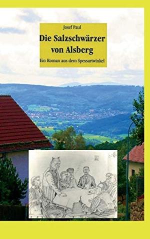 Paul, Josef. Die Salzschwärzer von Alsberg - Ein Roman aus dem Spessartwinkel. Books on Demand, 2014.