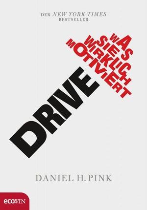 Daniel H. Pink. Drive - Was Sie wirklich motiviert. Ecowin, 2019.