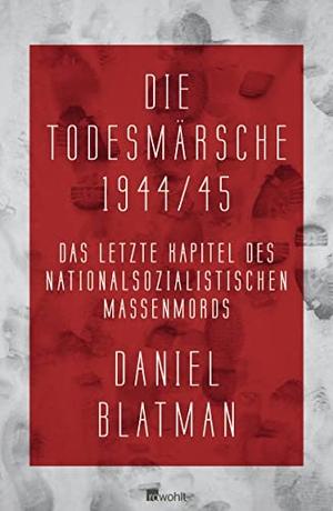 Daniel Blatman / Markus Lemke. Die Todesmärsche 1944/45 - Das letzte Kapitel des nationalsozialistischen Massenmords. Rowohlt, 2011.