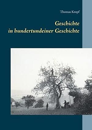Thomas Kropf. Geschichte in hundertundeiner Geschichte. BoD – Books on Demand, 2019.