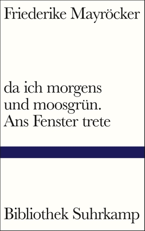 Friederike Mayröcker. da ich morgens und moosgrü