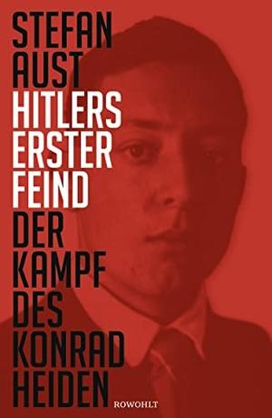 Stefan Aust. Hitlers erster Feind - Der Kampf des Konrad Heiden. Rowohlt, 2016.