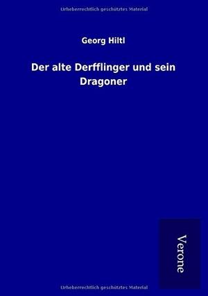 Hiltl, Georg. Der alte Derfflinger und sein Dragon