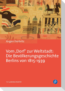Vom ,Dorf' zur Weltstadt: Die Bevölkerungsgeschichte Berlins von 1815-1939